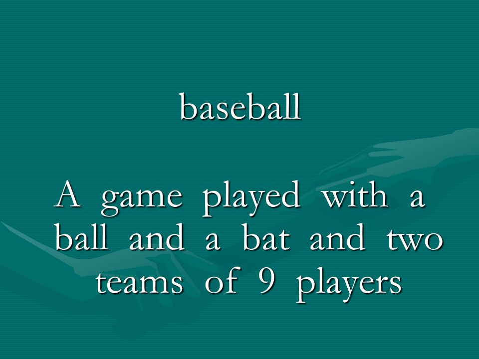 A game played with a ball and a bat and two teams of 9 players