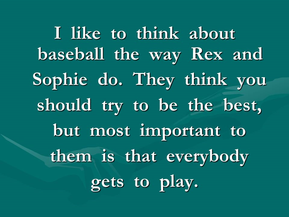 I like to think about baseball the way Rex and