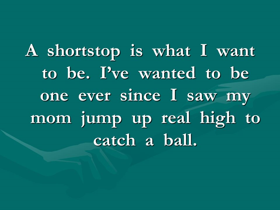 A shortstop is what I want to be