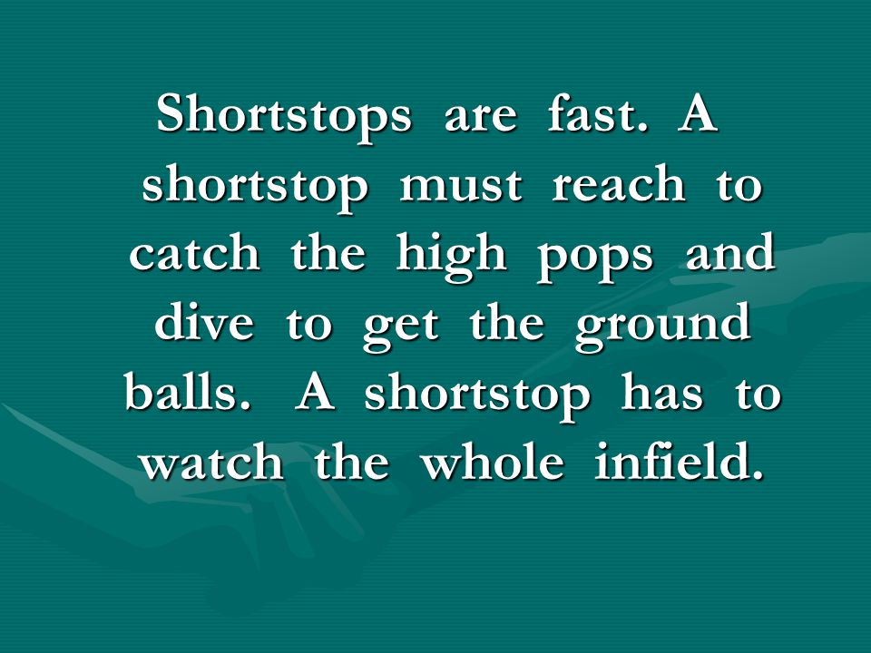 Shortstops are fast.