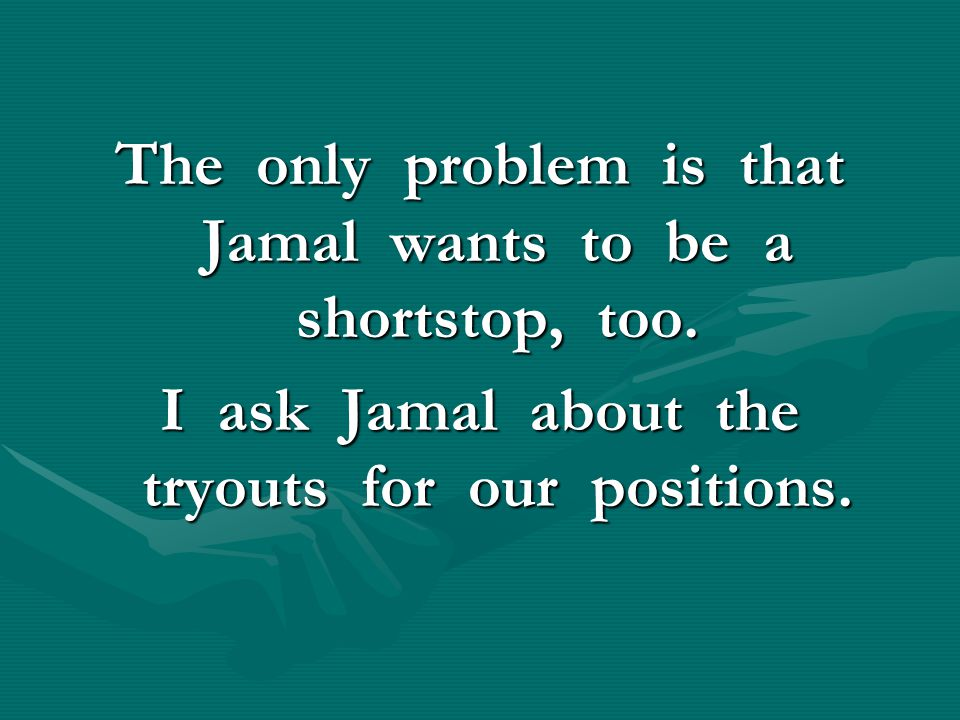 The only problem is that Jamal wants to be a shortstop, too.