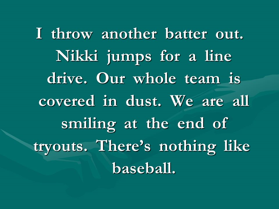 I throw another batter out. Nikki jumps for a line
