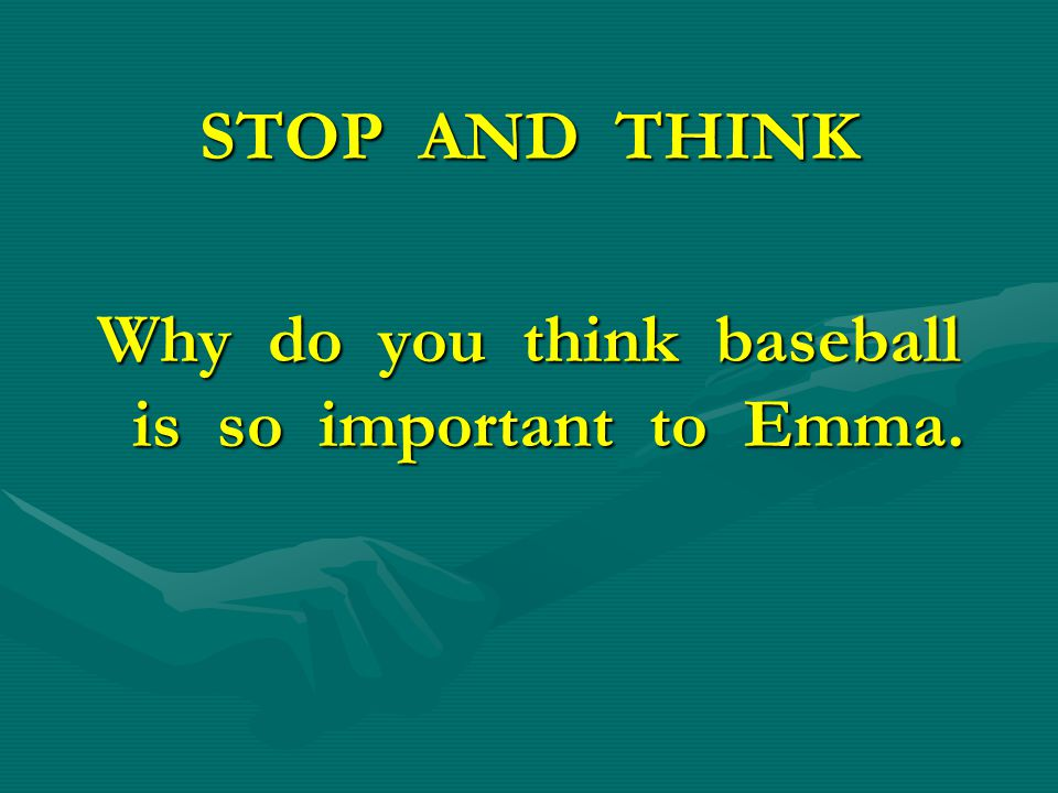 Why do you think baseball is so important to Emma.
