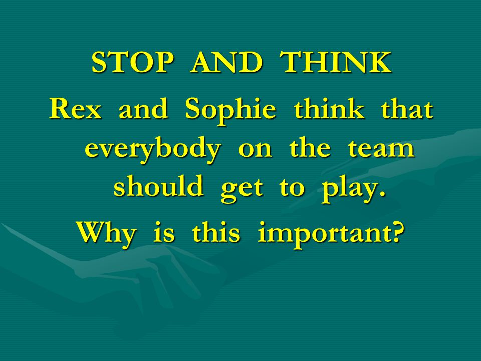 Rex and Sophie think that everybody on the team should get to play.