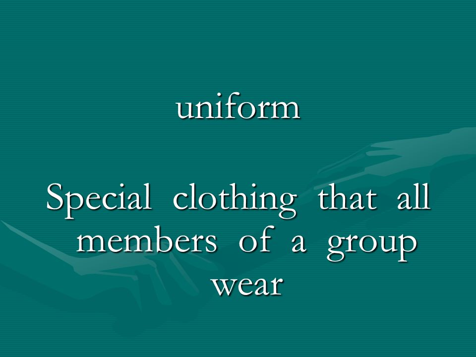 Special clothing that all members of a group wear