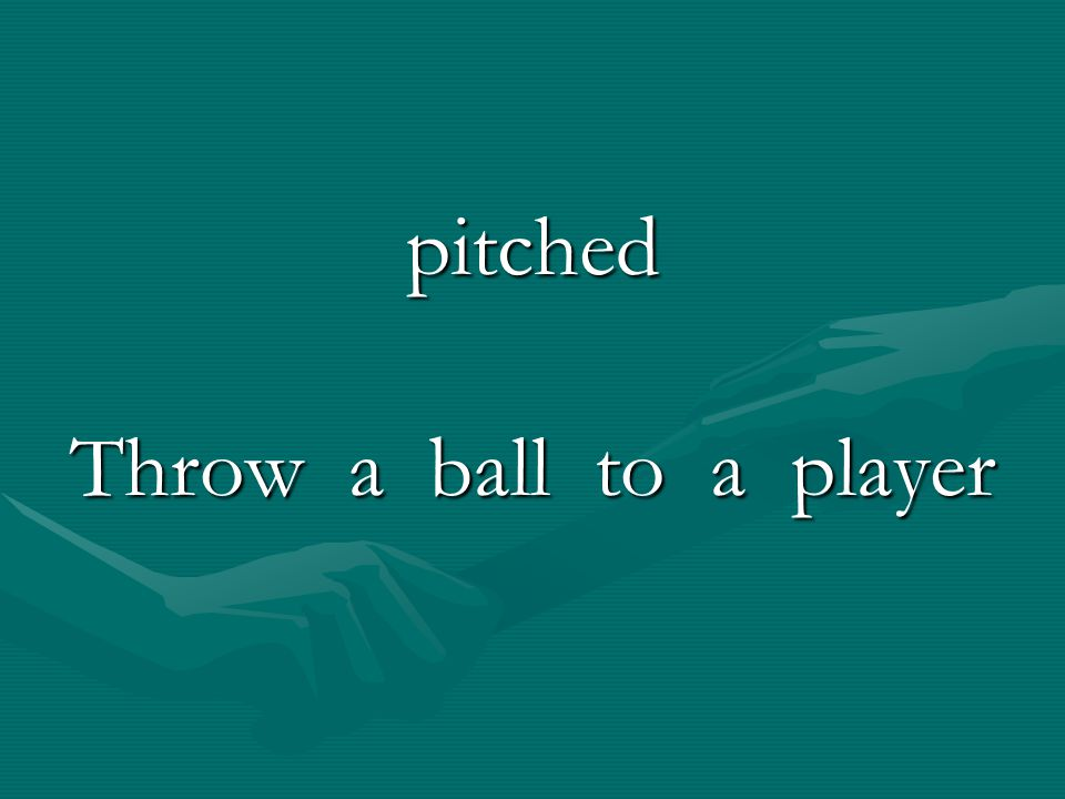pitched Throw a ball to a player
