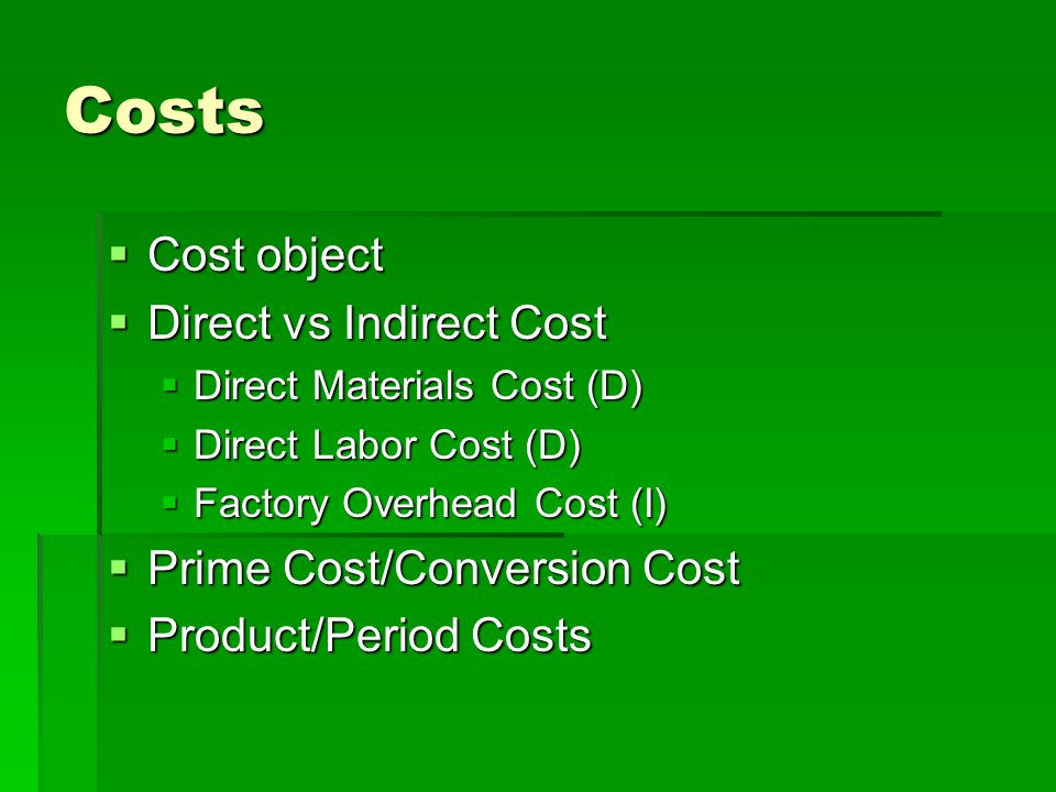 Costs Cost object Direct vs Indirect Cost Prime Cost/Conversion Cost
