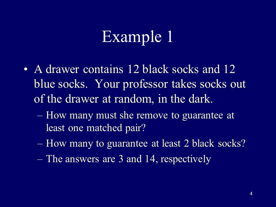 Example 1 A drawer contains 12 black socks and 12 blue socks. Your professor takes socks out of the drawer at random, in the dark.