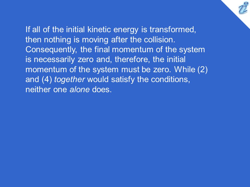 If all of the initial kinetic energy is transformed, then nothing is moving after the collision.