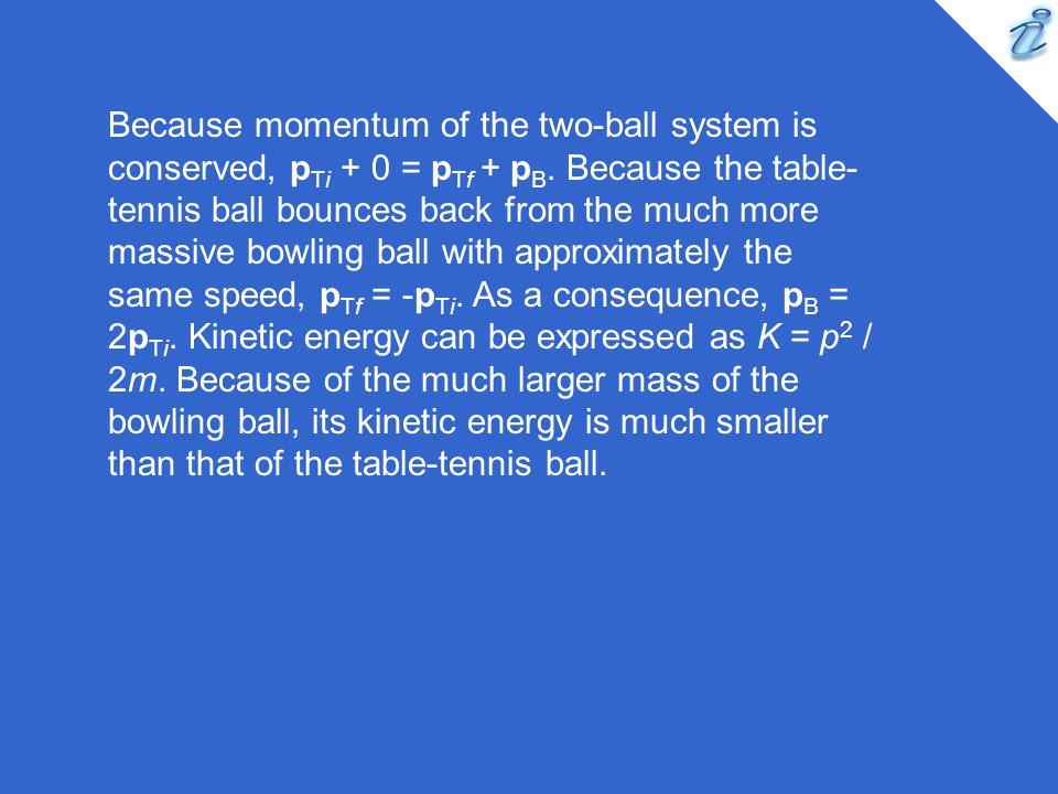 Because momentum of the two-ball system is conserved, pTi + 0 = pTf + pB.