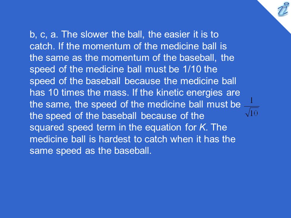 b, c, a. The slower the ball, the easier it is to catch