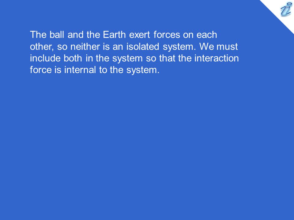 The ball and the Earth exert forces on each other, so neither is an isolated system.