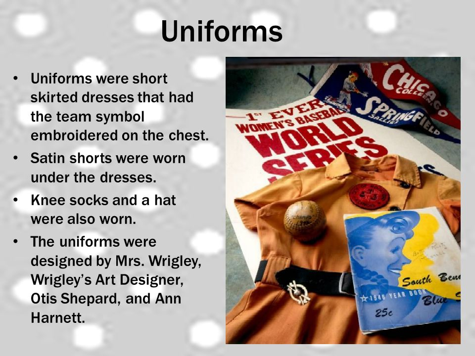 Uniforms Uniforms were short skirted dresses that had the team symbol embroidered on the chest. Satin shorts were worn under the dresses.