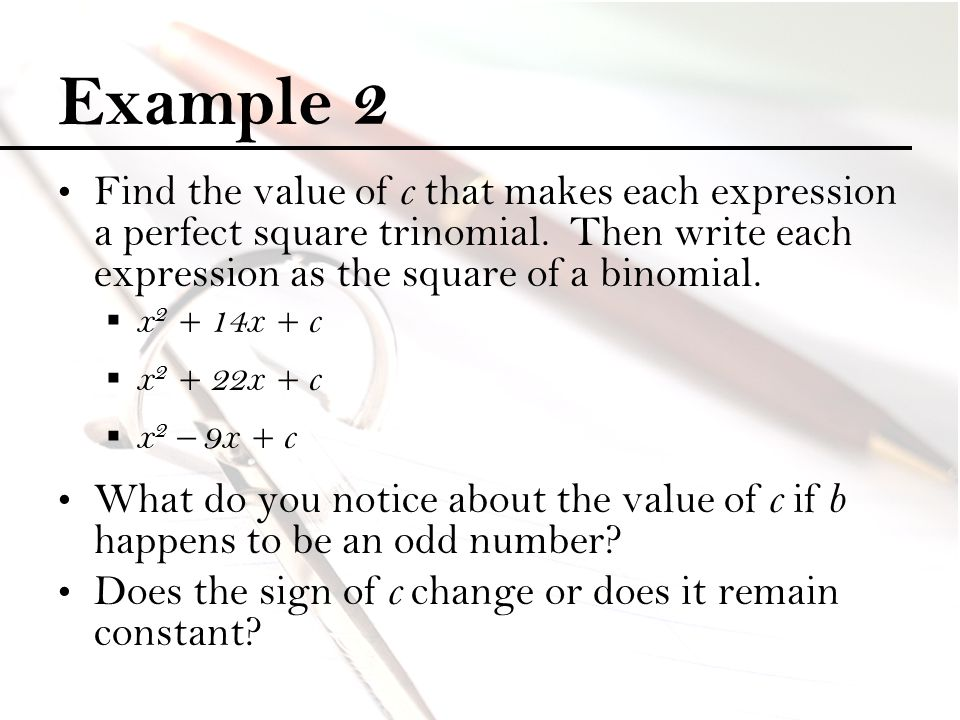 Example 2 Find the value of c that makes each expression a perfect square trinomial. Then write each expression as the square of a binomial.