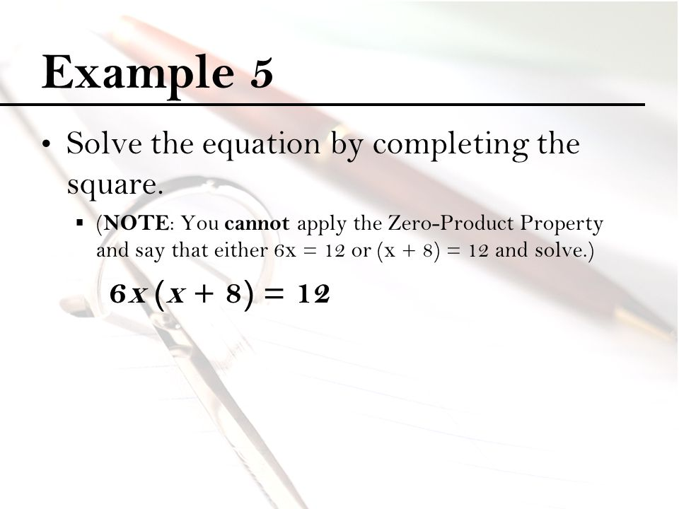 Example 5 Solve the equation by completing the square. 6x (x + 8) = 12