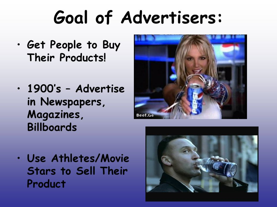 Goal of Advertisers: Get People to Buy Their Products!