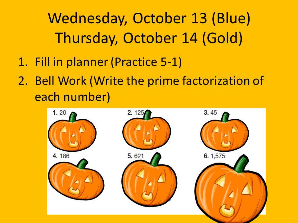 Wednesday, October 13 (Blue) Thursday, October 14 (Gold)