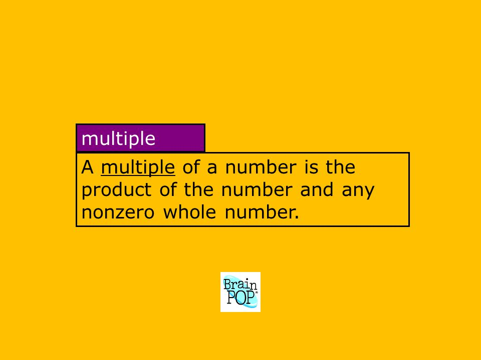 A multiple of a number is the product of the number and any nonzero whole number.