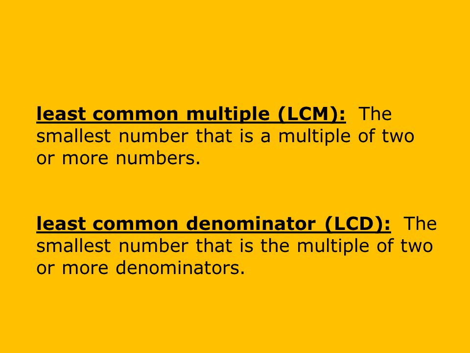 least common multiple (LCM): The smallest number that is a multiple of two or more numbers.