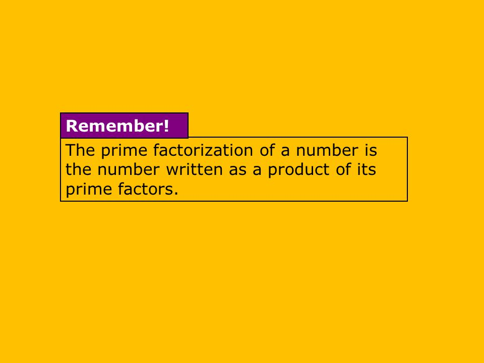 The prime factorization of a number is the number written as a product of its prime factors.