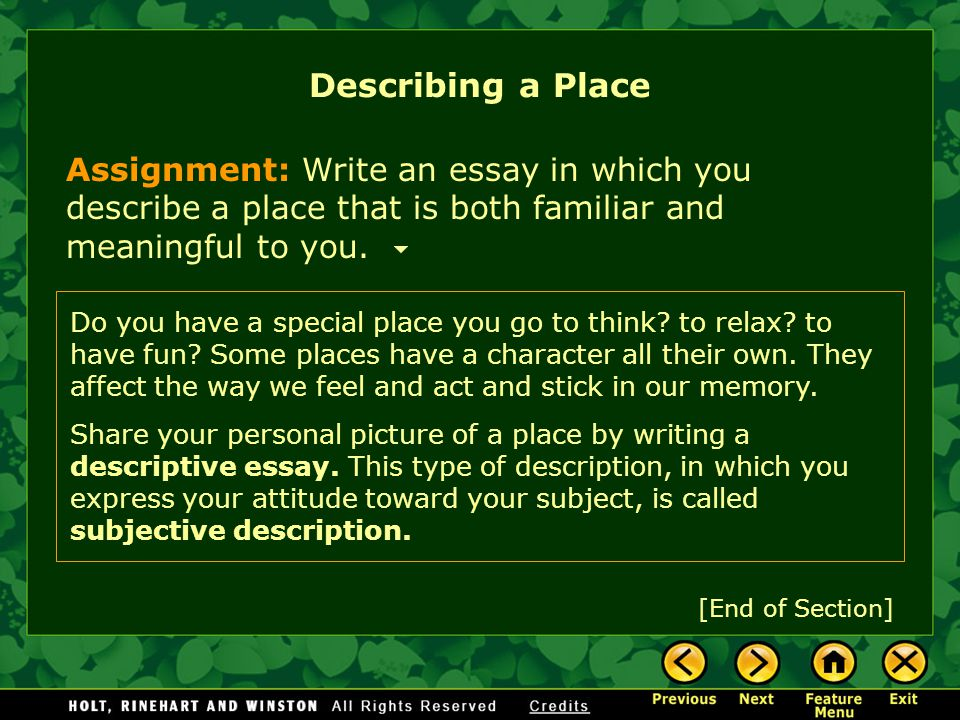 Describing a Place Assignment: Write an essay in which you describe a place that is both familiar and meaningful to you.
