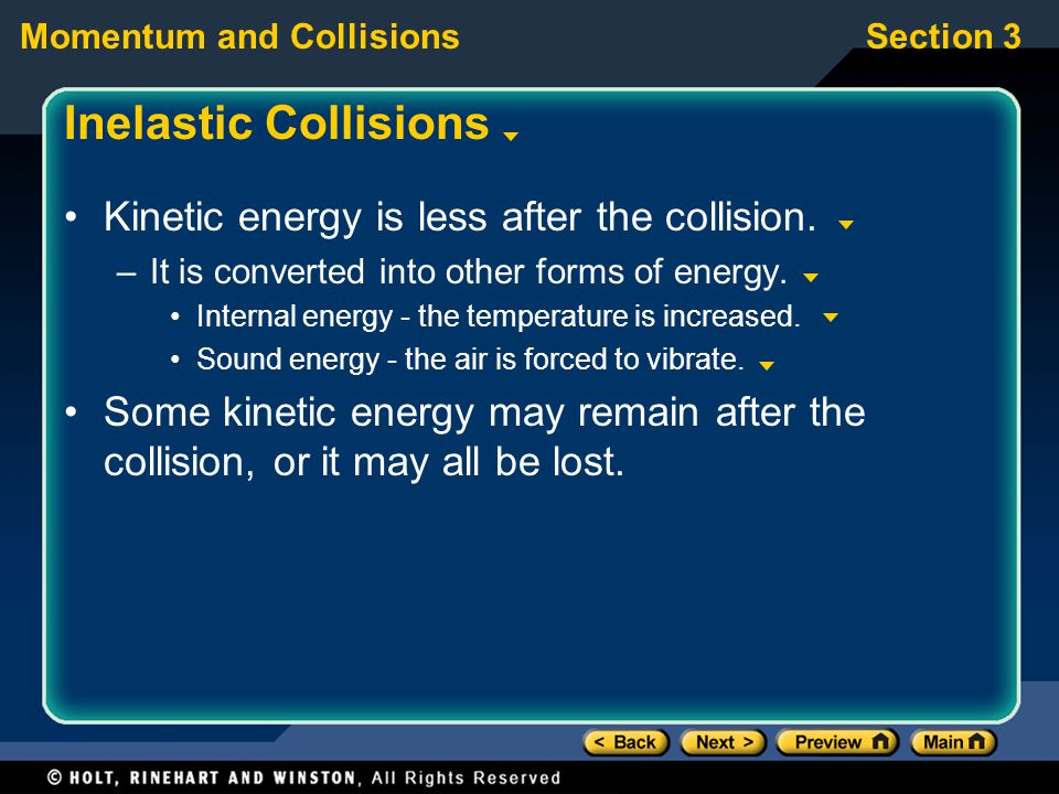 Inelastic Collisions Kinetic energy is less after the collision.