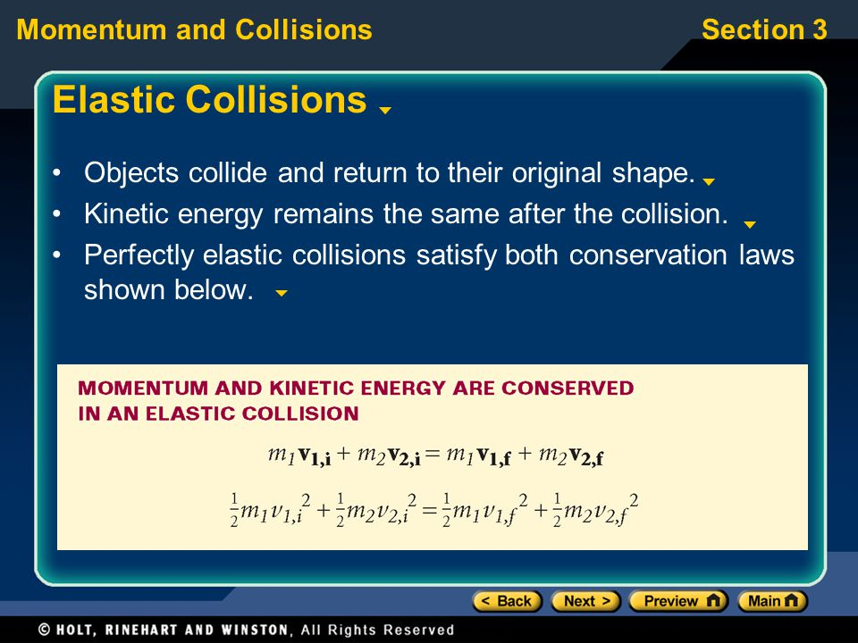 Elastic Collisions Objects collide and return to their original shape.