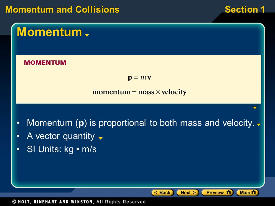 Momentum Momentum (p) is proportional to both mass and velocity.