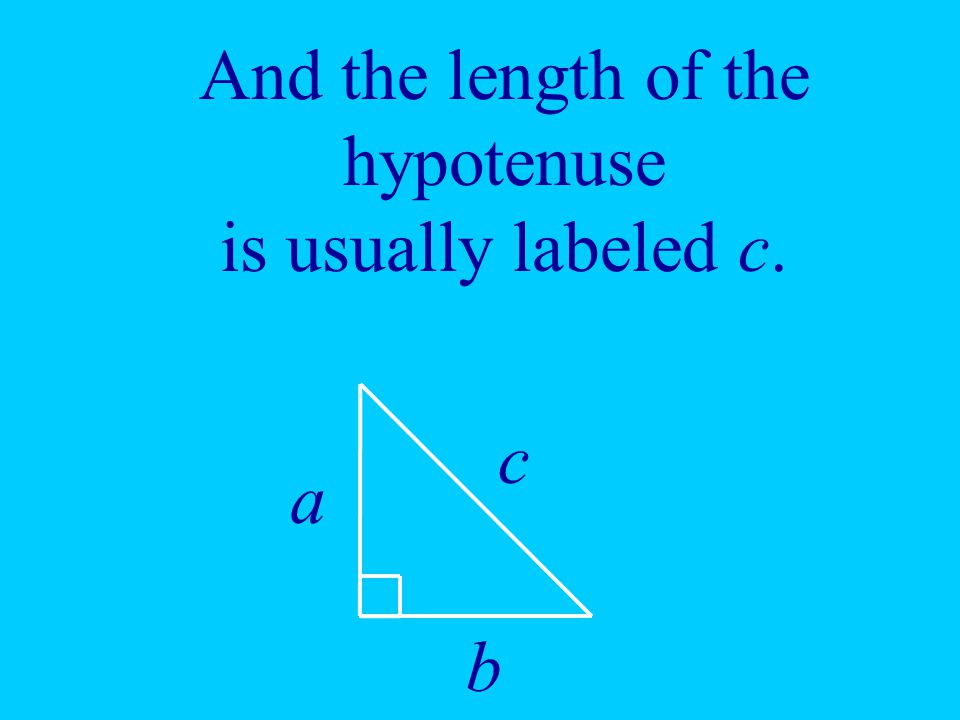 And the length of the hypotenuse is usually labeled c.