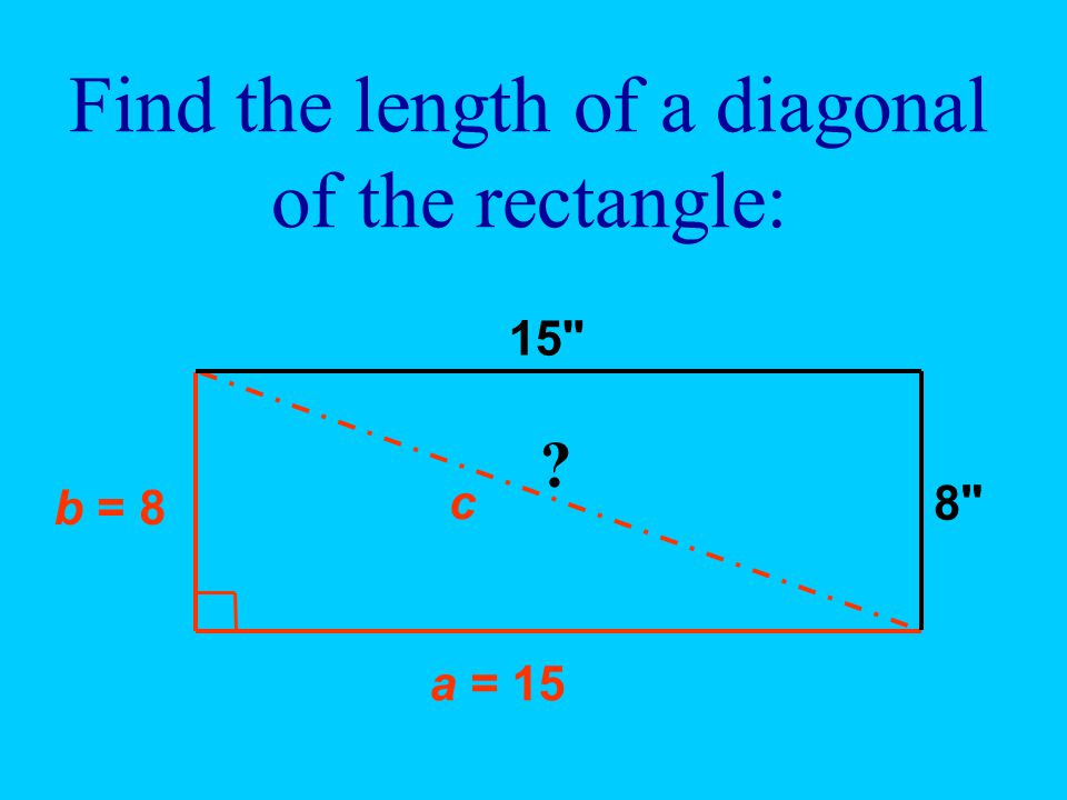 Find the length of a diagonal of the rectangle: