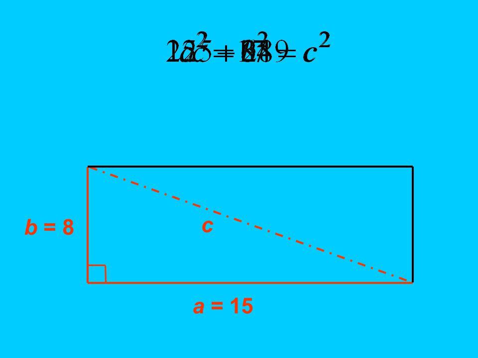 b = 8 a = 15 c