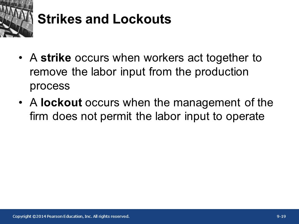 Strikes and Lockouts A strike occurs when workers act together to remove the labor input from the production process.