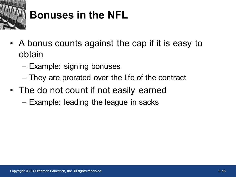 Bonuses in the NFL A bonus counts against the cap if it is easy to obtain. Example: signing bonuses.