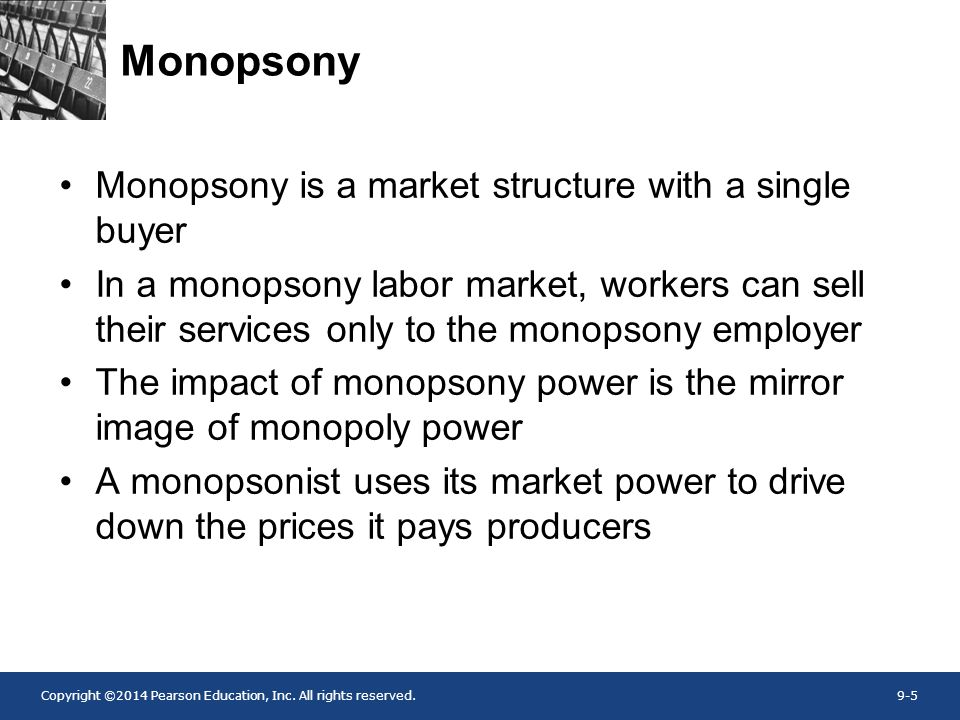 Monopsony Monopsony is a market structure with a single buyer