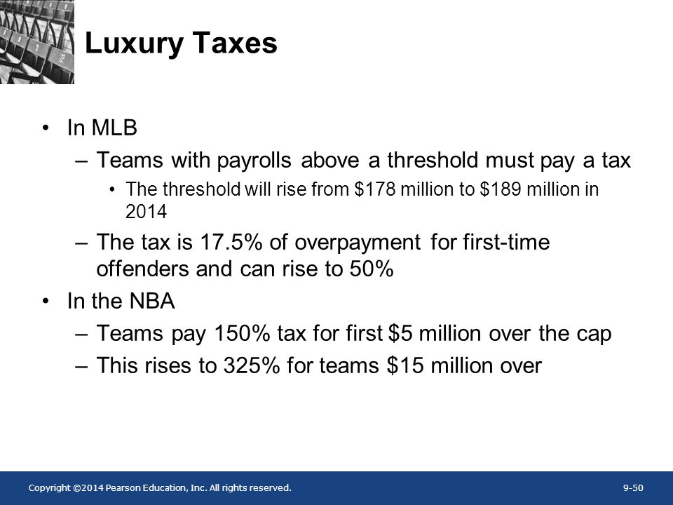 Luxury Taxes In MLB. Teams with payrolls above a threshold must pay a tax. The threshold will rise from $178 million to $189 million in 2014.