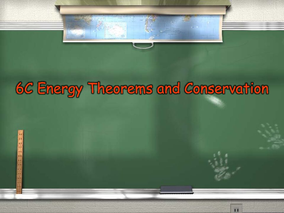 6C Energy Theorems and Conservation