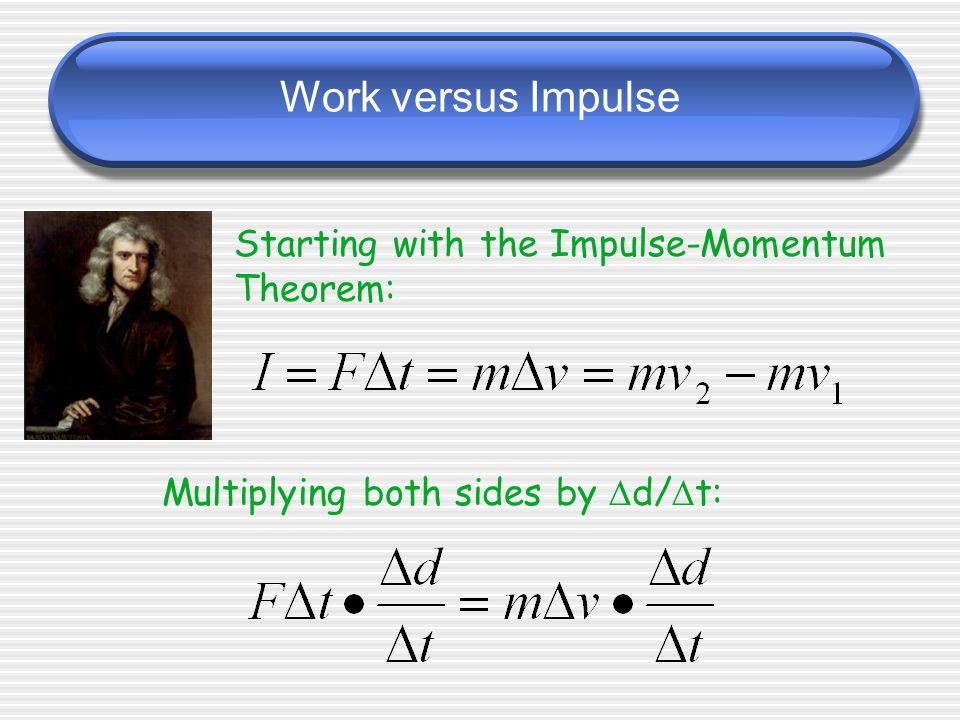 Work versus Impulse Starting with the Impulse-Momentum Theorem: