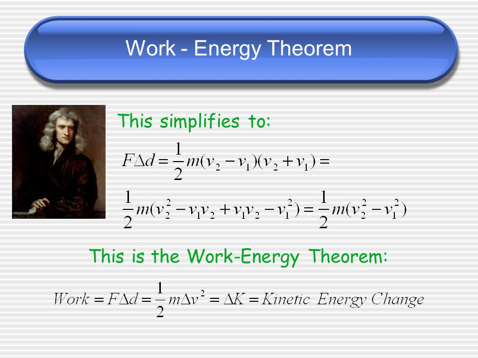 Work - Energy Theorem This simplifies to: