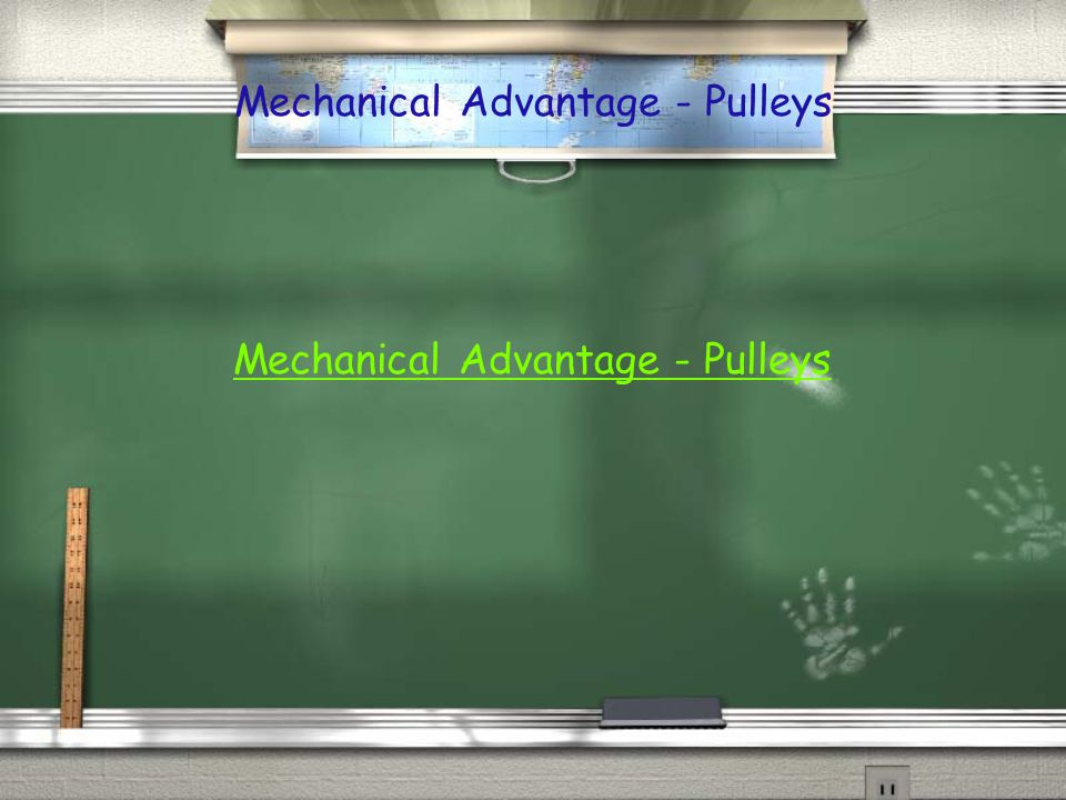 Mechanical Advantage - Pulleys