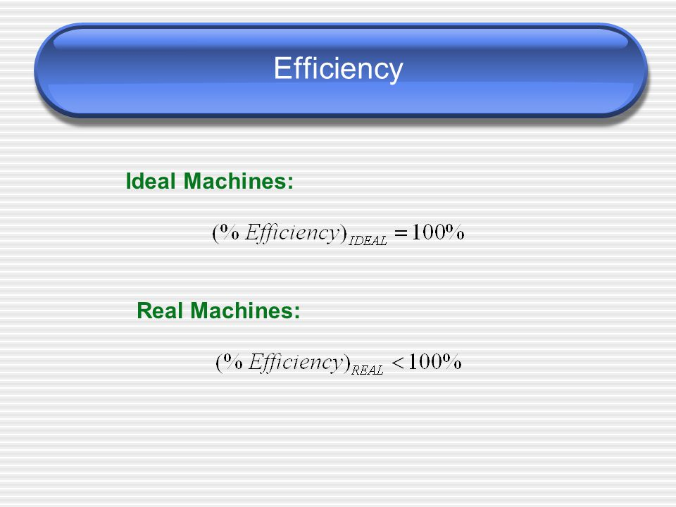 Efficiency Ideal Machines: Real Machines:
