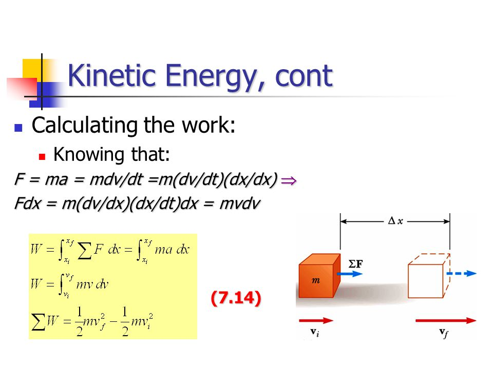 Kinetic Energy, cont Calculating the work: Knowing that: