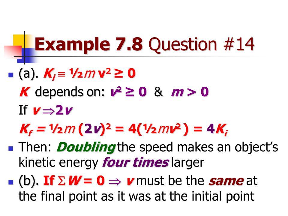 Example 7.8 Question #14 (a). Ki  ½m v2 ≥ 0