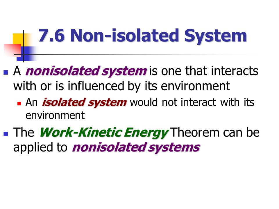 7.6 Non-isolated System A nonisolated system is one that interacts with or is influenced by its environment.