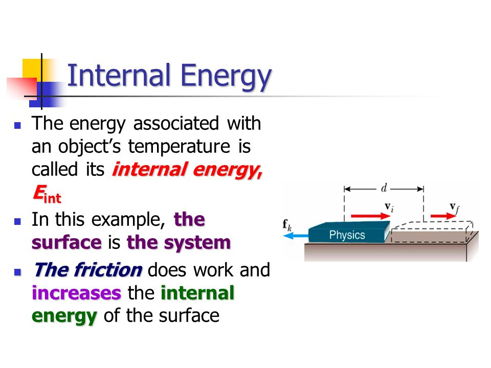 Internal Energy The energy associated with an object's temperature is called its internal energy, Eint.