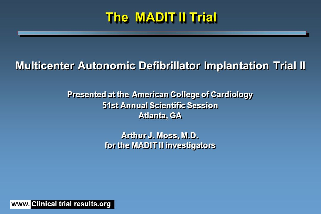 The MADIT II Trial Multicenter Autonomic Defibrillator Implantation Trial II. Presented at the American College of Cardiology.