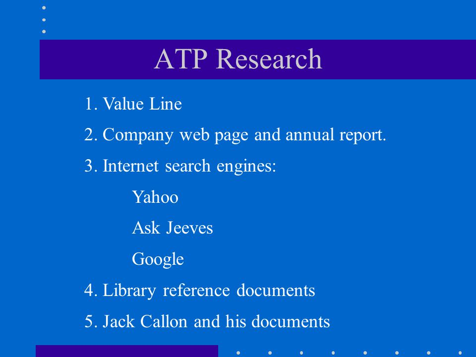 ATP Research 1. Value Line 2. Company web page and annual report.