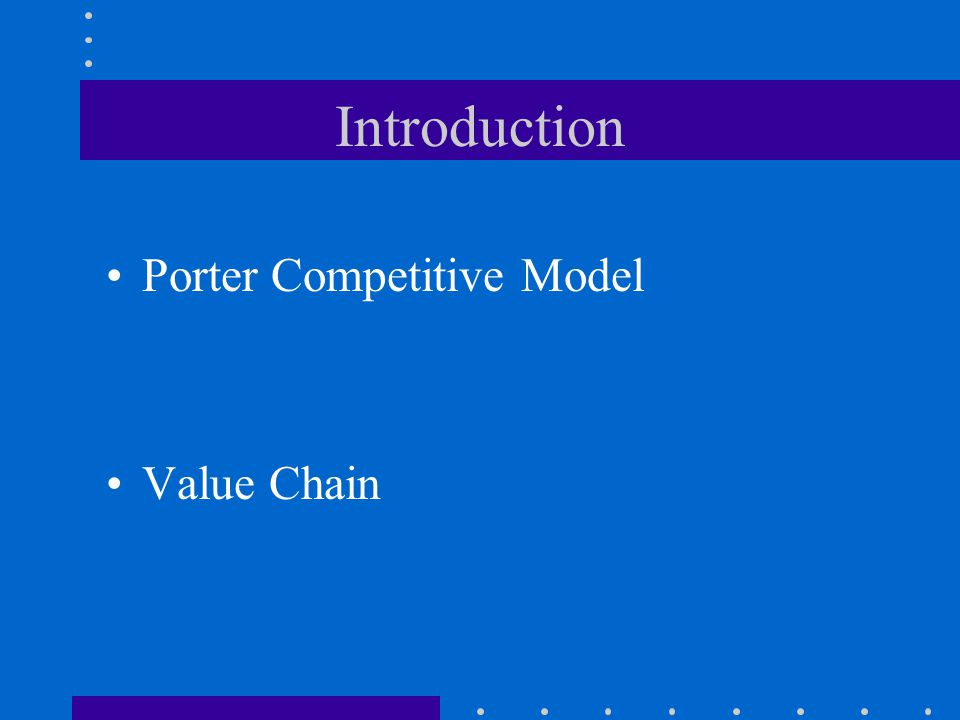 Introduction Porter Competitive Model Value Chain