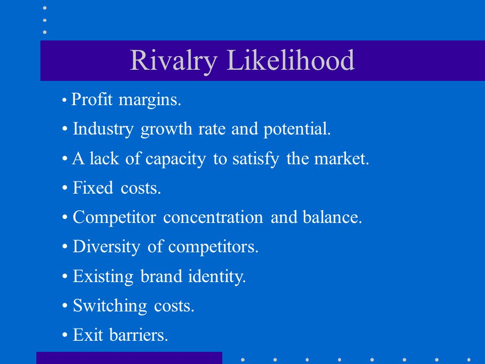 Rivalry Likelihood Industry growth rate and potential.