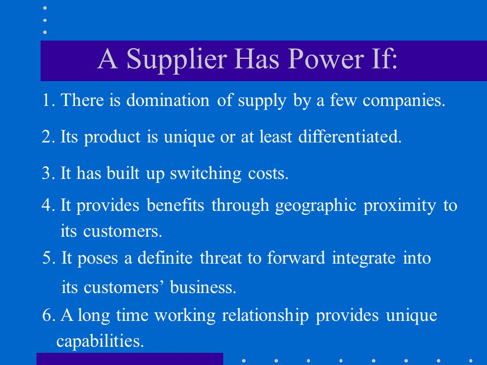A Supplier Has Power If: