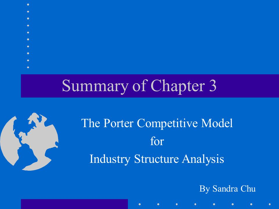 Summary of Chapter 3 The Porter Competitive Model for
